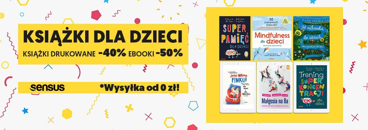 Promocja na ebooki Książki dla dzieci [druk -40% ebook -50%]